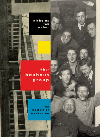 The Bauhaus Group by Nicholas Fox Weber