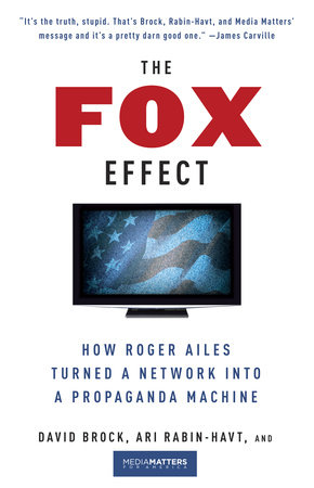 The Fox Effect by Ari Rabin-Havt, David Brock and Media Matters for America