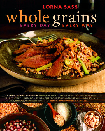 Whole Grains Every Day, Every Way by Lorna Sass