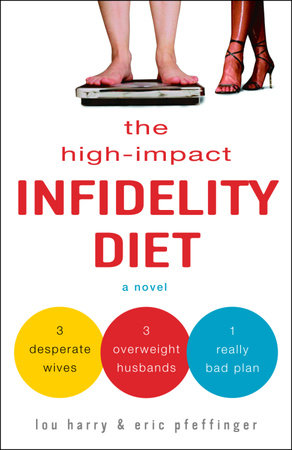 The High-Impact Infidelity Diet by Lou Harry and Eric Pfeffinger