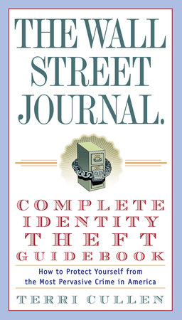 The Wall Street Journal. Complete Identity Theft Guidebook by Terri Cullen