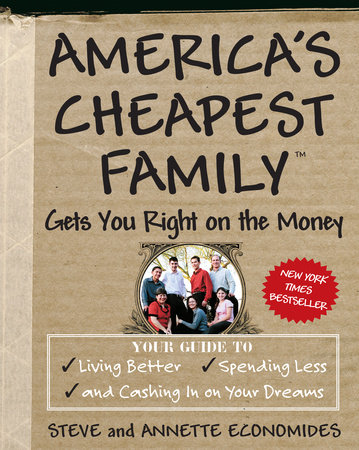 America's Cheapest Family Gets You Right on the Money by Annette Economides and Steve Economides