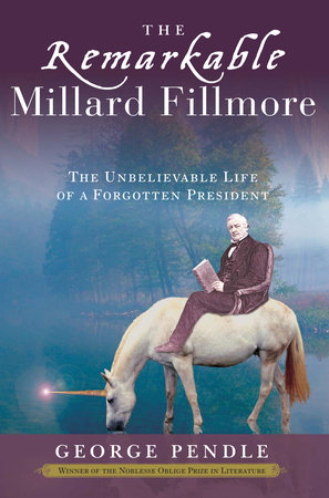 The Remarkable Millard Fillmore by George Pendle