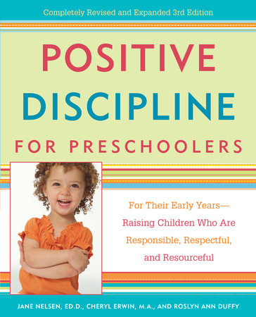 Positive Discipline for Preschoolers by Cheryl Erwin, Jane Nelsen, Ed.D. and Roslyn Ann Duffy