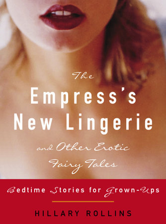 The Empress's New Lingerie and Other Erotic Fairy Tales by Hillary Rollins