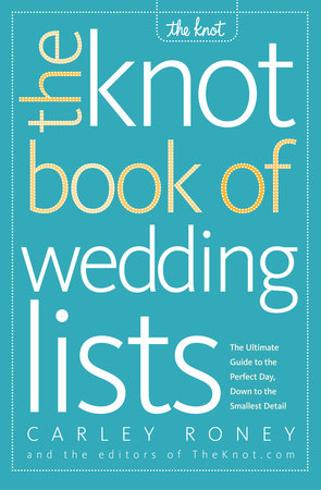 The Knot Book of Wedding Lists by Carley Roney and Editors of The Knot