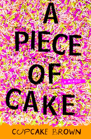 A Piece of Cake by Cupcake Brown