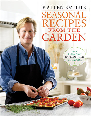 P. Allen Smith's Seasonal Recipes from the Garden by