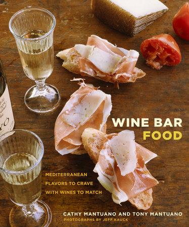 Wine Bar Food by Tony Mantuano and Cathy Mantuano