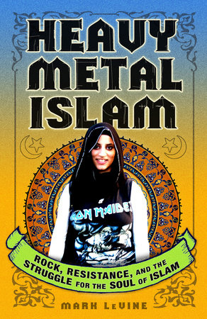 Heavy Metal Islam by Mark LeVine