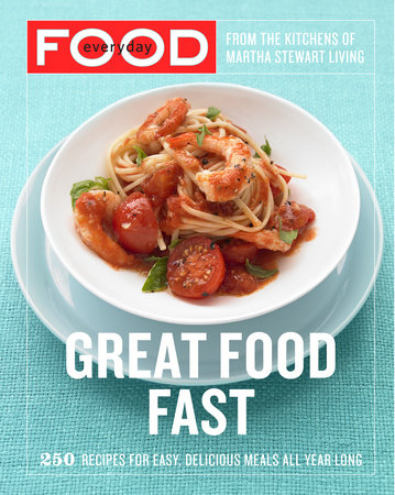 Everyday Food: Great Food Fast by Martha Stewart Living Magazine