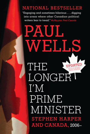 The Longer I'm Prime Minister by Paul Wells