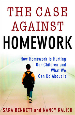 The Case Against Homework by Sara Bennett and Nancy Kalish