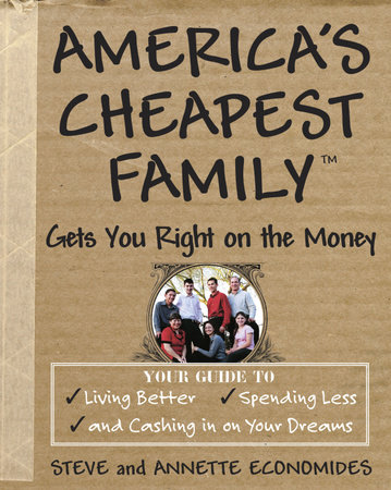America's Cheapest Family Gets You Right on the Money by Steve Economides and Annette Economides