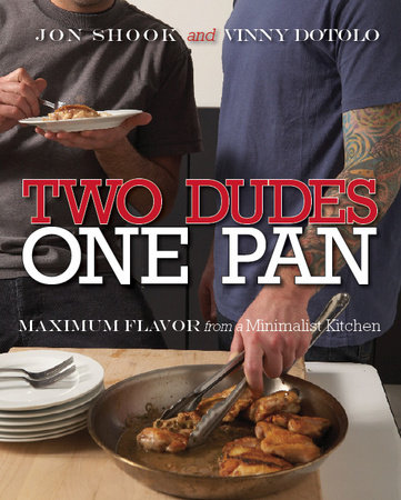 Two Dudes, One Pan by Jon Shook and Vinny Dotolo