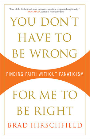 You Don't Have to Be Wrong for Me to Be Right by Brad Hirschfield