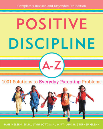 Positive Discipline A-Z by Lynn Lott, Jane Nelsen, Ed.D. and H. Stephen Glenn