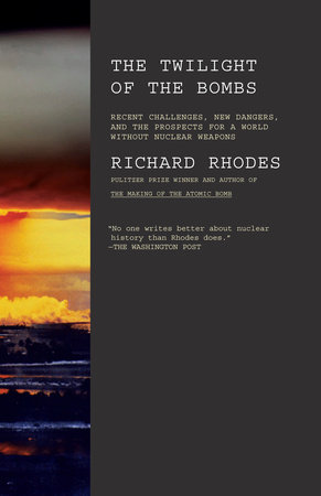 The Twilight of the Bombs by Richard Rhodes