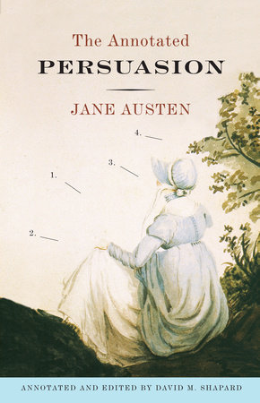 The Annotated Persuasion by David M. Shapard and Jane Austen