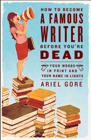 How to Become a Famous Writer Before You're Dead by