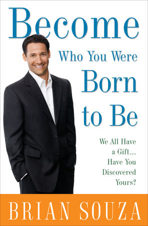 Become Who You Were Born to Be by Brian Souza