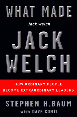 What Made jack welch JACK WELCH by Dave Conti and Stephen H. Baum