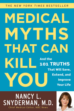 Medical Myths That Can Kill You by Nancy L. Snyderman, M.D.