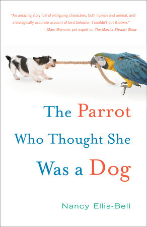 The Parrot Who Thought She Was a Dog by