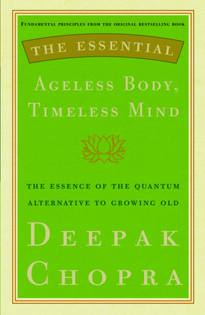 The Essential Ageless Body, Timeless Mind by Deepak Chopra