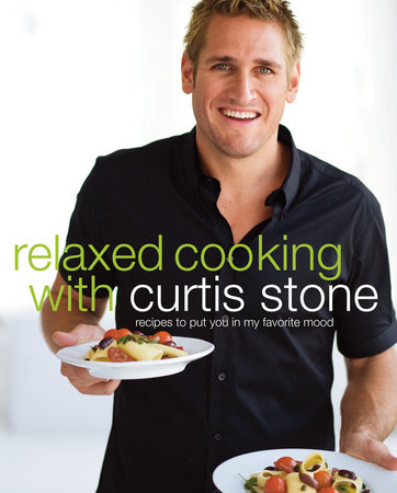 Relaxed Cooking with Curtis Stone by Curtis Stone