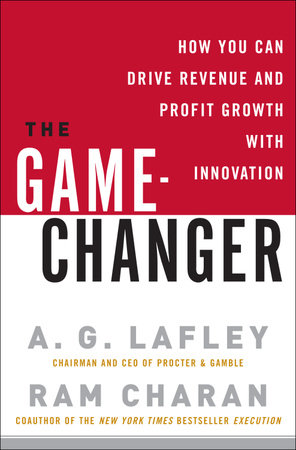 The Game-Changer by A.G. Lafley and Ram Charan