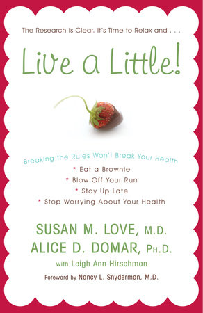 Live a Little! by Alice D. Domar,  Ph.D., Susan M. Love MD and Leigh Ann Hirschman