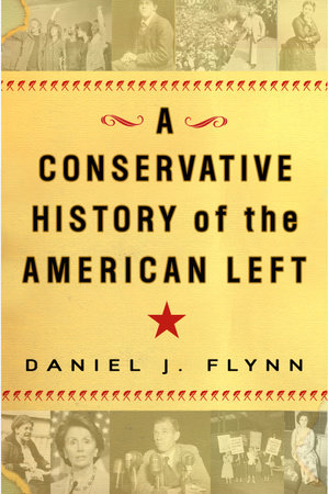 A Conservative History of the American Left by Daniel J. Flynn