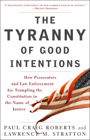 The Tyranny of Good Intentions by Paul Craig Roberts and Lawrence M. Stratton