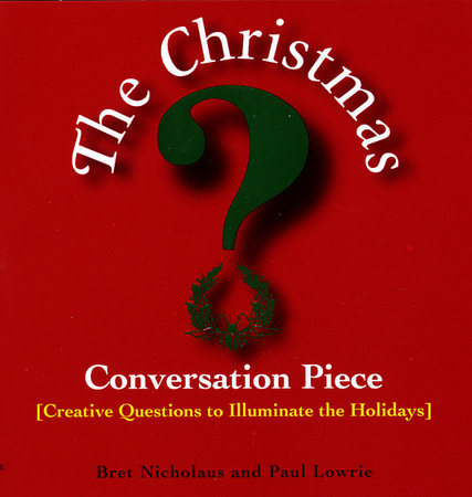 Christmas Conversation Piece by Bret Nicholaus and Paul Lowrie