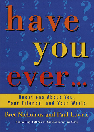 Have You Ever... by Paul Lowrie and Bret Nicholaus