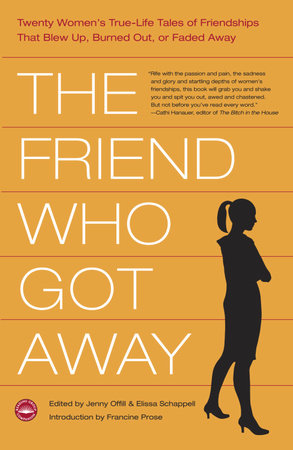 The Friend Who Got Away by Elissa Schappell and Jenny Offill