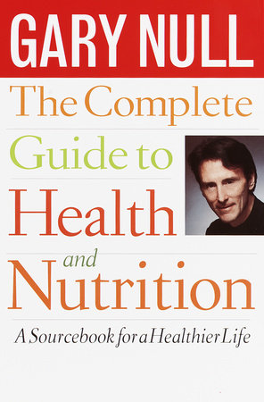 The Complete Guide to Health and Nutrition by Gary Null, Ph.D.