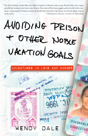 Avoiding Prison and Other Noble Vacation Goals by Wendy Dale