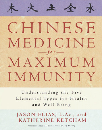 Chinese Medicine for Maximum Immunity by Jason Elias and Katherine Ketcham
