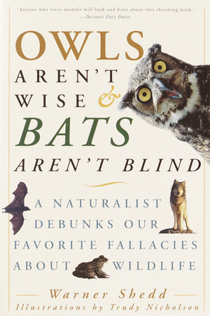 Owls Aren't Wise & Bats Aren't Blind by Warner Shedd