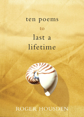 Ten Poems to Last a Lifetime by Roger Housden