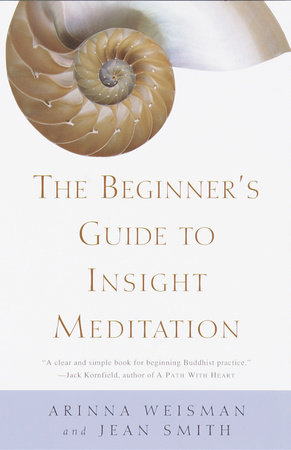 The Beginner's Guide to Insight Meditation by Arinna Weisman and Jean Smith
