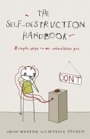 The Self-Destruction Handbook by Jessica Stamen and Adam Wasson
