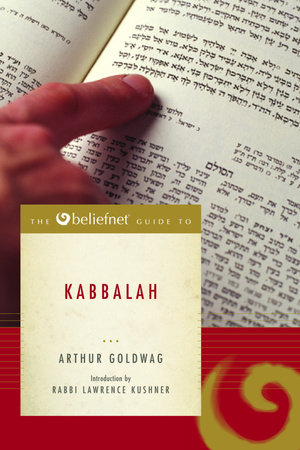 The Beliefnet Guide to Kabbalah by Arthur Goldwag