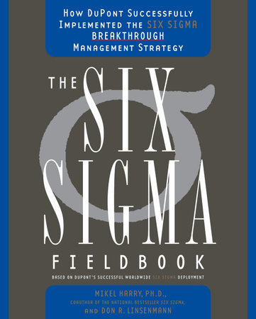 The Six Sigma Fieldbook by Don R. Linsenmann and Mikel Harry Ph.D.
