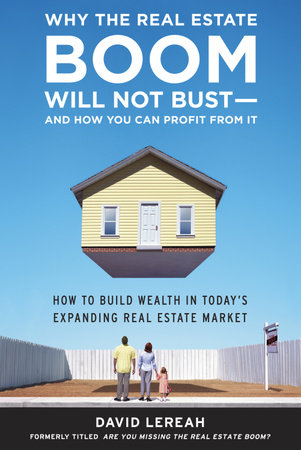 Why the Real Estate Boom Will Not Bust - And How You Can Profit from It by David Lereah