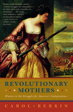 Revolutionary Mothers by Carol Berkin