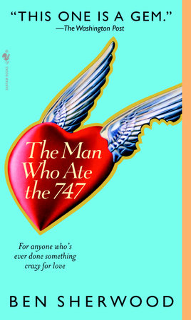 The Man Who Ate the 747 by Ben Sherwood