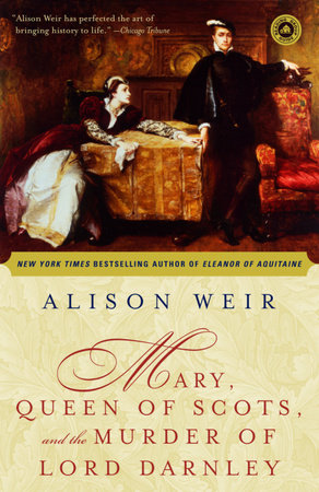 Mary, Queen of Scots and the Murder of Lord Darnley by Alison Weir